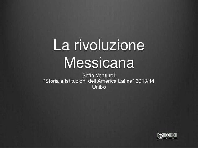 """La rivoluzione Messicana Sofia Venturoli """"Storia e Istituzioni dell'America Latina"""" 2013/14 Unibo"""