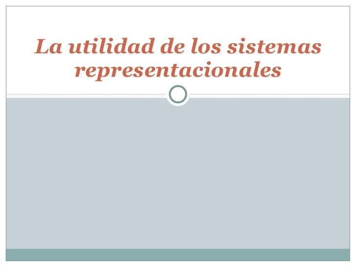 07 - La utilidad de los sistemas representacionales