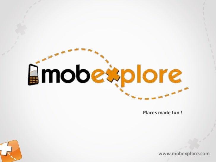 Places made fun !<br />www.mobexplore.com<br />