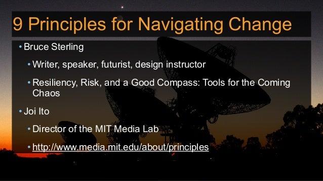 9 Principles for Navigating Change • Bruce Sterling •Writer, speaker, futurist, design instructor •Resiliency, Risk, and a...