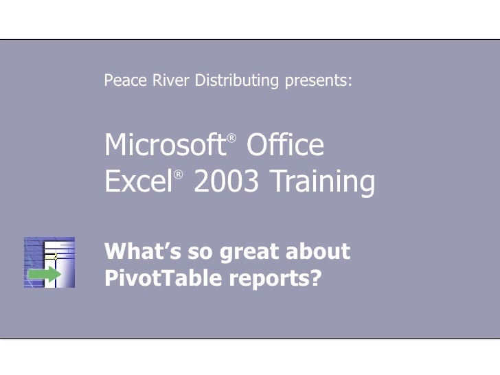 Microsoft ®  Office  Excel ®   2003 Training What's so great about  PivotTable reports? Peace River Distributing presents: