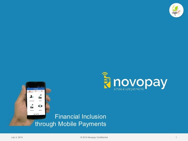 July 3, 2014 © 2014 Novopay Confidential 1 Financial Inclusion through Mobile Payments