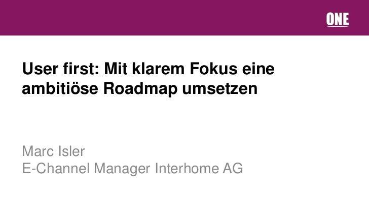 User first: Mit klarem Fokus eineambitiöse Roadmap umsetzenMarc IslerE-Channel Manager Interhome AG