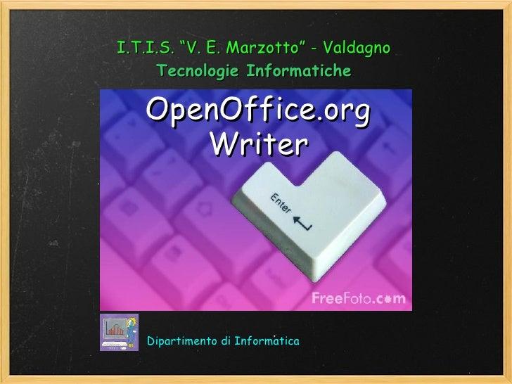 """<ul>OpenOffice.org Writer  </ul>Dipartimento di Informatica <ul>I.T.I.S. """"V. E. Marzotto"""" - Valdagno <li>Tecnologie Infor..."""