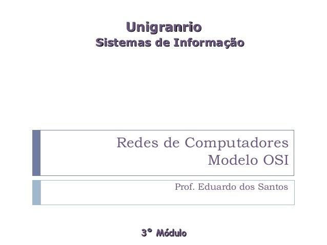 UnigranrioSistemas de Informação   Redes de Computadores              Modelo OSI            Prof. Eduardo dos Santos      ...