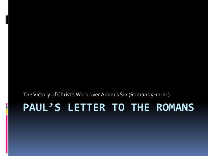 Paul's Letter to the Romans<br />The Victory of Christ's Work over Adam's Sin (Romans 5:12-21)<br />