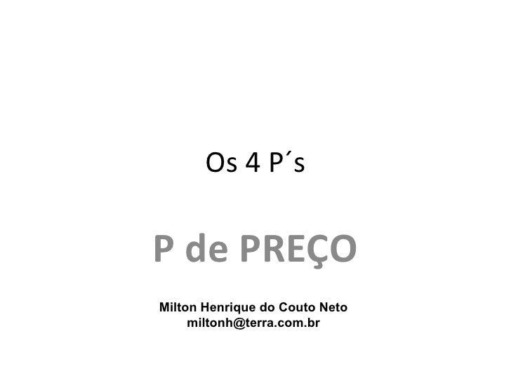 Os 4 P´sP de PREÇOMilton Henrique do Couto Neto     miltonh@terra.com.br