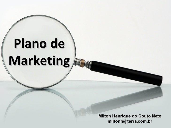 Plano deMarketing            Milton Henrique do Couto Neto                 miltonh@terra.com.br