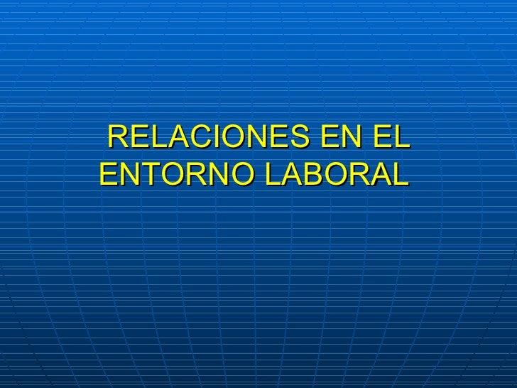 RELACIONES EN EL ENTORNO LABORAL