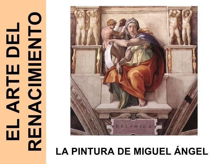 EL ARTE DEL RENACIMIENTO LA PINTURA DE MIGUEL ÁNGEL