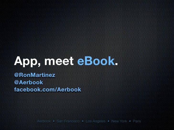App, meet eBook.@RonMartinez@Aerbookfacebook.com/Aerbook      Aerbook • San Francisco • Los Angeles • New York • Paris
