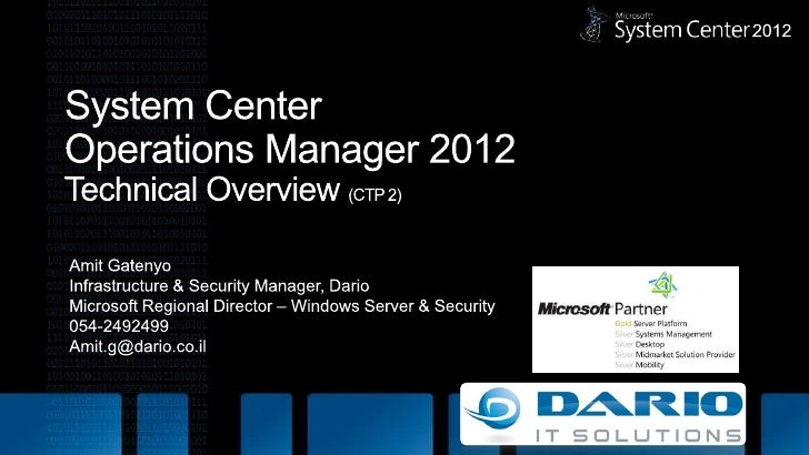 System Center Operations Manager 2012Technical Overview (CTP 2)<br />Amit Gatenyo<br />Infrastructure & Security Manager, ...