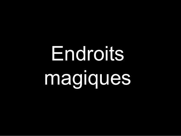EndroitsEndroits magiquesmagiques