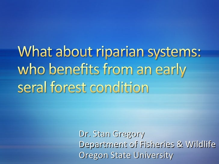 What About Riparian Systems   Who Benefits From An Early Seral Forest Condition