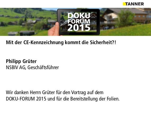 Mit der CE-Kennzeichnung kommt die Sicherheit?! Philipp Grüter NSBIV AG, Geschäftsführer Wir danken Herrn Grüter für den V...
