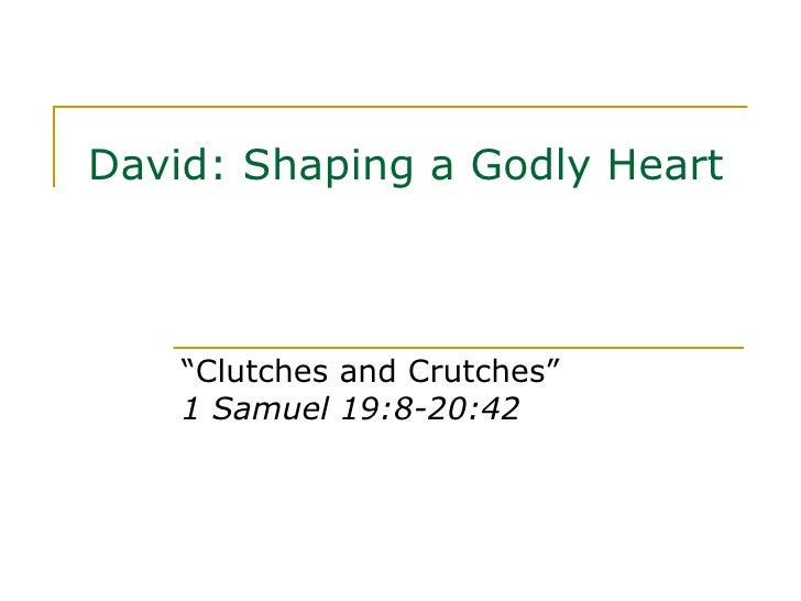 """David: Shaping a Godly Heart """" Clutches and Crutches"""" 1 Samuel 19:8-20:42"""