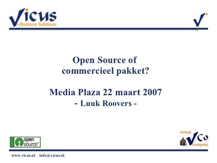 Open Source of  commercieel pakket? Media Plaza 22 maart 2007 -  Luuk Roovers -