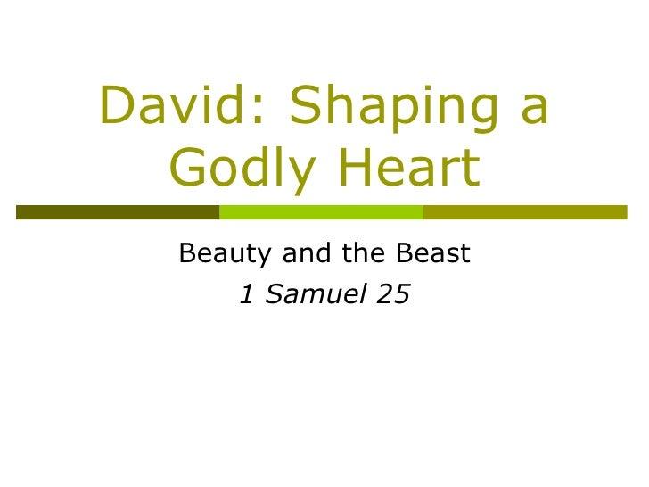 David: Shaping a Godly Heart Beauty and the Beast 1 Samuel 25