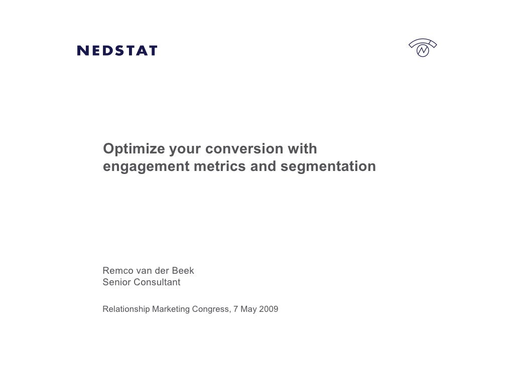 Optimize your conversion with engagement metrics and segmentation     Remco van der Beek Senior Consultant  Relationship M...