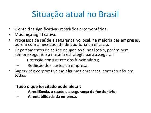 Situação atual no Brasil • Ciente das significativas restrições orçamentárias. • Mudança significativa. • Processos de saú...