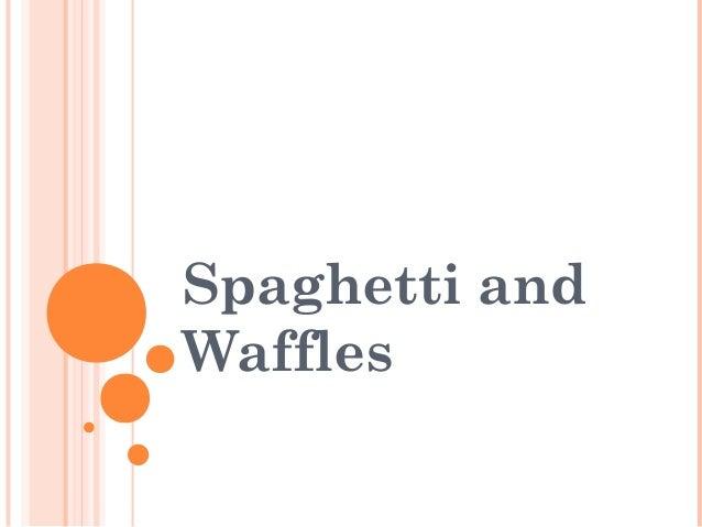 Spaghetti andWaffles