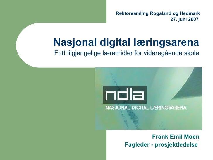 Nasjonal digital læringsarena Fritt tilgjengelige læremidler for videregående skole Frank Emil Moen Fagleder - prosjektled...