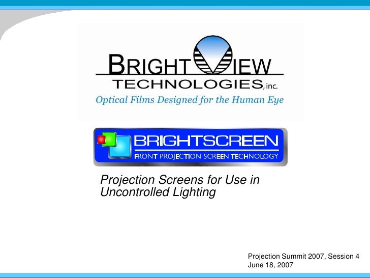 Projection Screens for Use in Uncontrolled Lighting<br />Projection Summit 2007, Session 4June 18, 2007<br />
