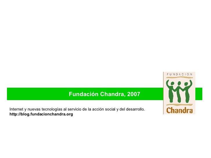 Fundación Chandra, 2007 Internet y nuevas tecnologías al servicio de la acción social y del desarrollo . http://blog.funda...