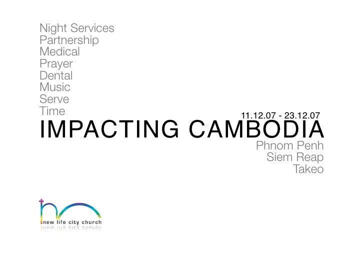 Night Services Partnership Medical Prayer Dental Music Serve Time             11.12.07 - 23.12.07  IMPACTING CAMBODIA     ...