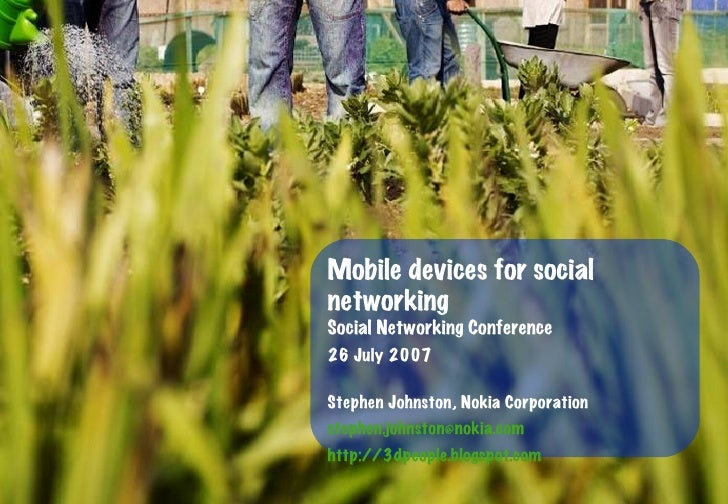 Mobile devices for social networking Social Networking Conference 26 July 2007 Stephen Johnston, Nokia Corporation [email_...