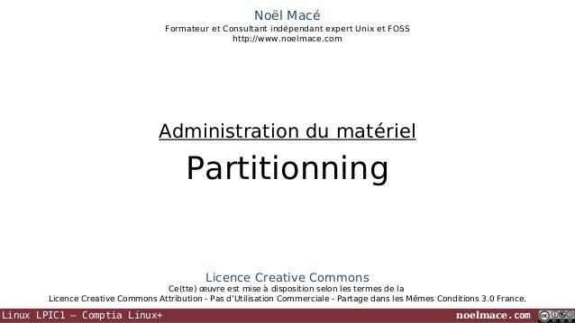 Noël Macé Formateur et Consultant indépendant expert Unix et FOSS http://www.noelmace.com  Administration du matériel  Par...
