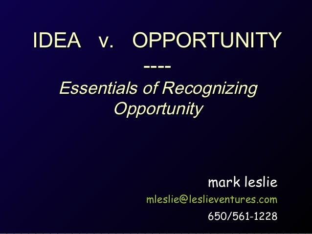 IDEAIDEA v.v. OPPORTUNITYOPPORTUNITY--------Essentials of RecognizingEssentials of RecognizingOpportunityOpportunitymark l...