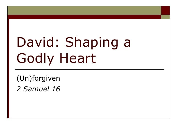 David: Shaping a Godly Heart (Un)forgiven 2 Samuel 16