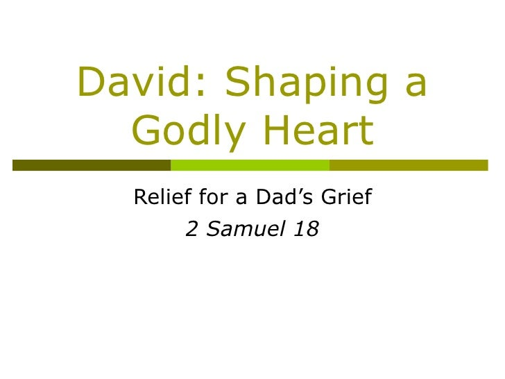 David: Shaping a Godly Heart Relief for a Dad's Grief 2 Samuel 18