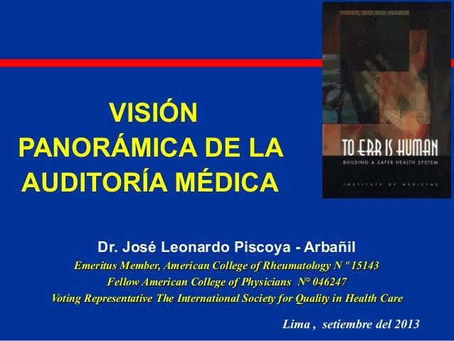 VISIÓN PANORÁMICA DE LA AUDITORÍA MÉDICA Dr. José Leonardo Piscoya - Arbañil Emeritus Member, American College of Rheumato...