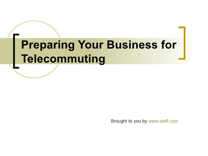 Preparing Your Business forTelecommuting               Brought to you by www.staff.com