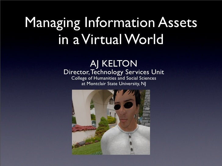 Managing Information Assets     in a Virtual World                  AJ KELTON       Director, Technology Services Unit    ...