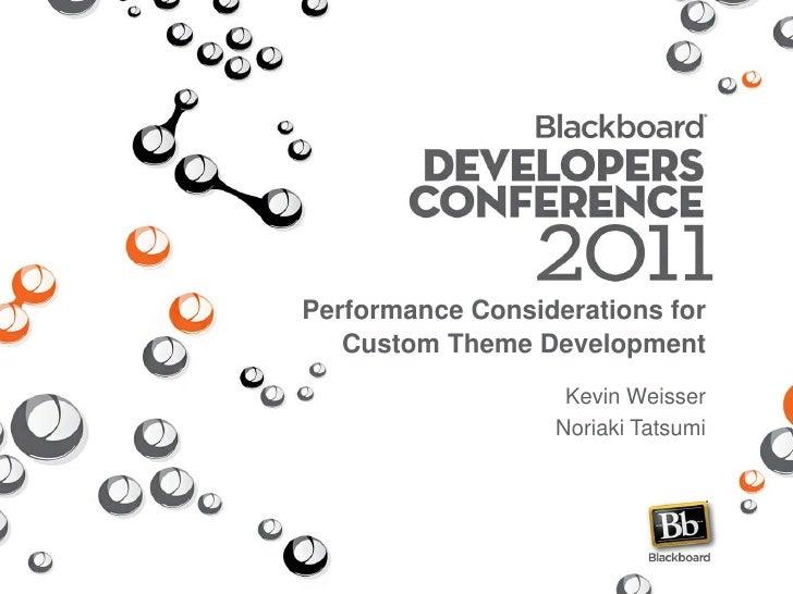 Performance Considerations for   Custom Theme Development                   Kevin Weisser                  Noriaki Tatsumi