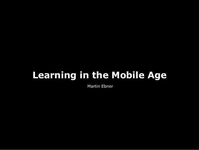 Learning in the Mobile Age          Martin Ebner