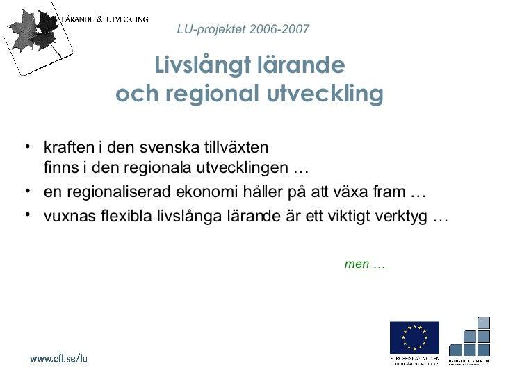 Livslångt lärande  och regional utveckling  <ul><li>kraften i den svenska tillväxten  finns i den regionala utvecklingen …...