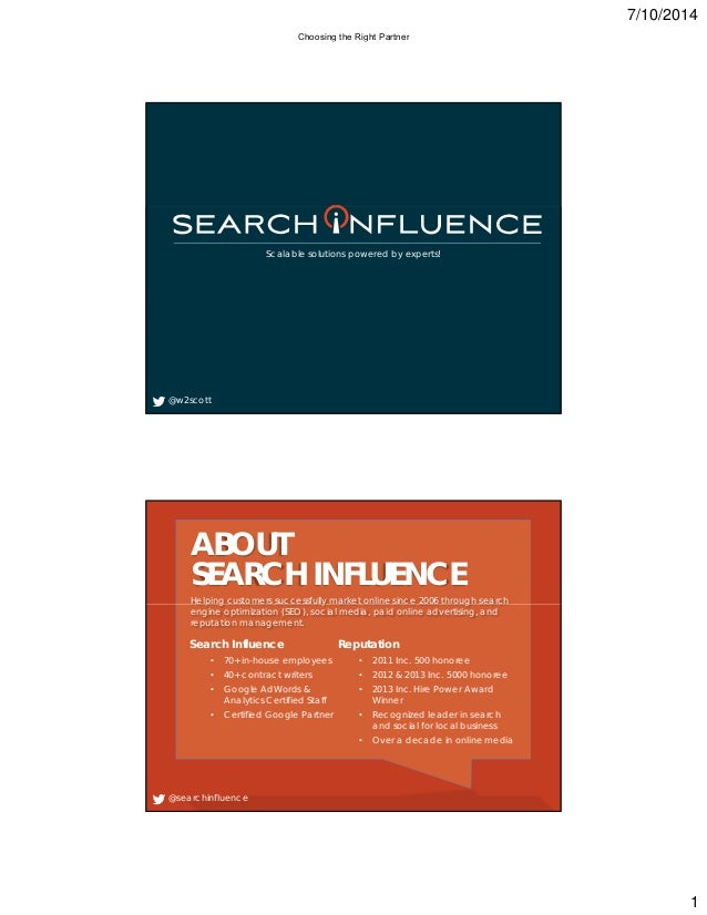 7/10/2014 1 Scalable solutions powered by experts! @w2scott ABOUT SEARCH INFLUENCE Helping customers successfully market o...