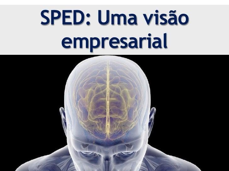 SPED: Uma visão     empresarial                                           O que                                          m...