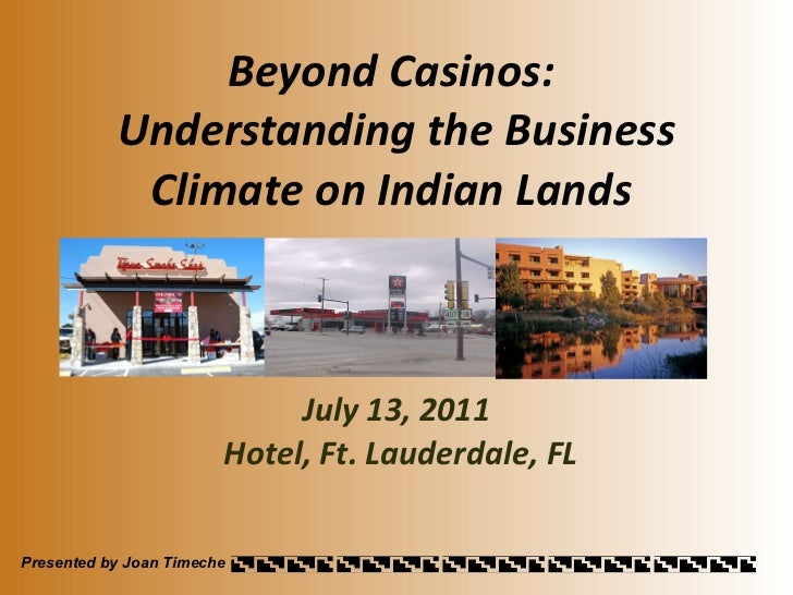 Beyond Casinos:  Understanding the Business Climate on Indian Lands  July 13, 2011 Hotel, Ft. Lauderdale, FL