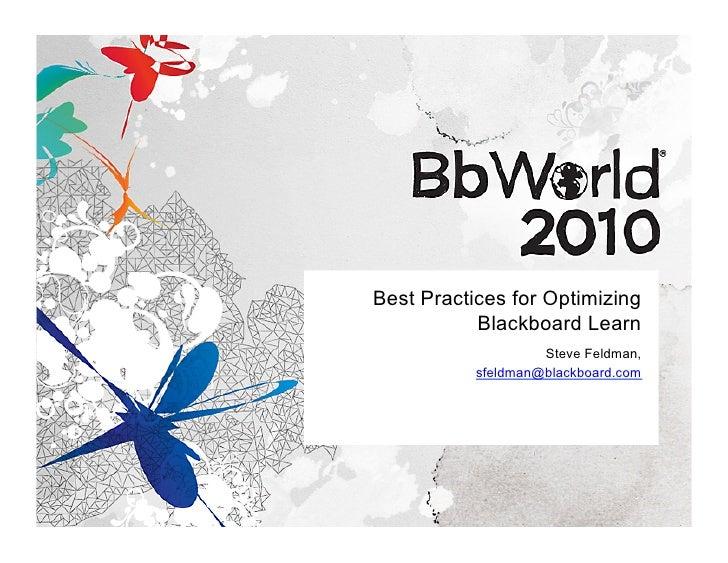 Best Practices for Optimizing            Blackboard Learn                     Steve Feldman,            sfeldman@blackboar...