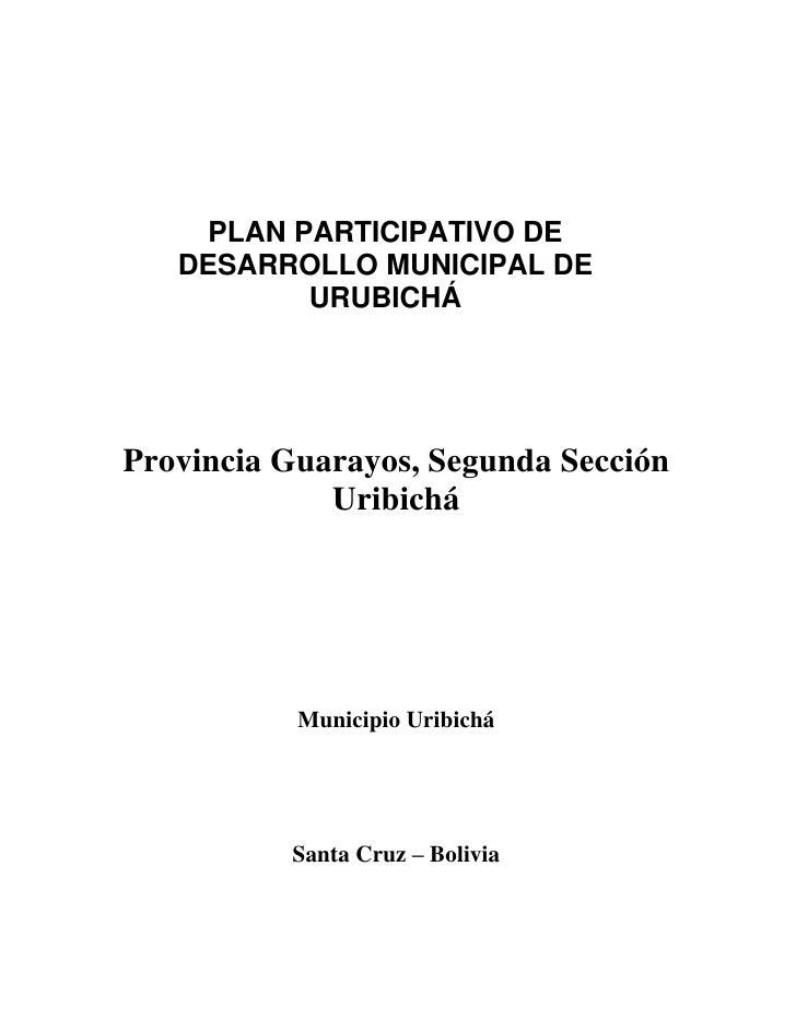 PLAN PARTICIPATIVO DE   DESARROLLO MUNICIPAL DE           URUBICHÁProvincia Guarayos, Segunda Sección             Uribichá...