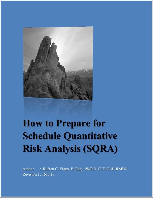 How to Prepare for Schedule Quantitative Risk Analysis (SQRA) Author : Rufran C. Frago, P. Eng., PMP®, CCP, PMI-RMP® Revis...