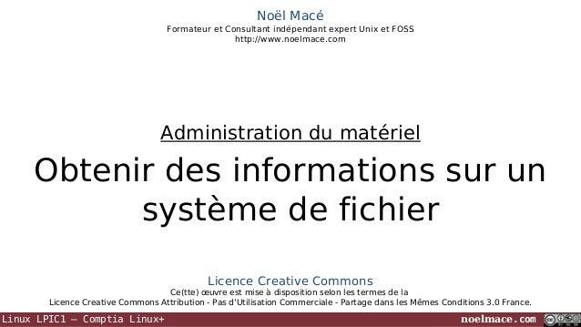 Noël Macé Formateur et Consultant indépendant expert Unix et FOSS http://www.noelmace.com  Administration du matériel  Obt...