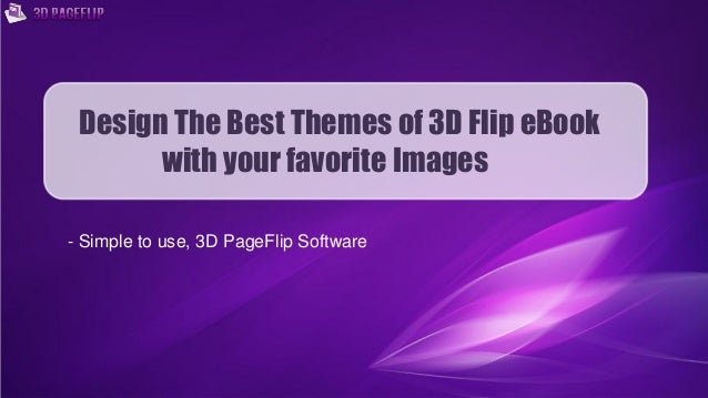 Design The Best Themes of 3D Flip eBook with your favorite Images - Simple to use, 3D PageFlip Software