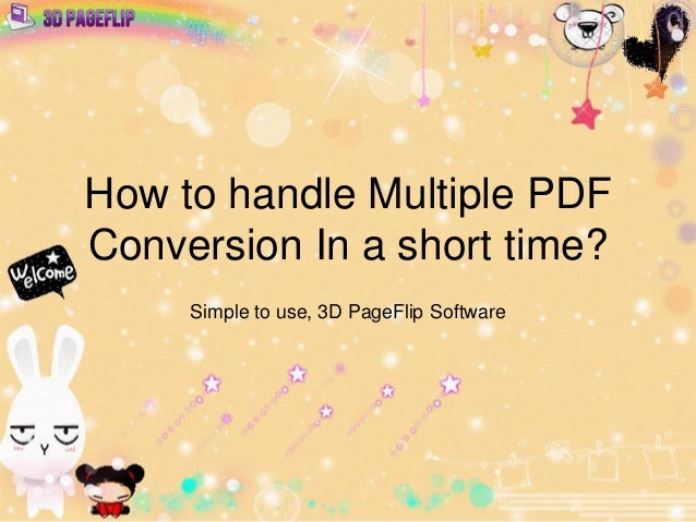 How to handle Multiple PDF Conversion In a short time? Simple to use, 3D PageFlip Software