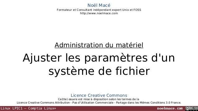 Noël Macé Formateur et Consultant indépendant expert Unix et FOSS http://www.noelmace.com  Administration du matériel  Aju...